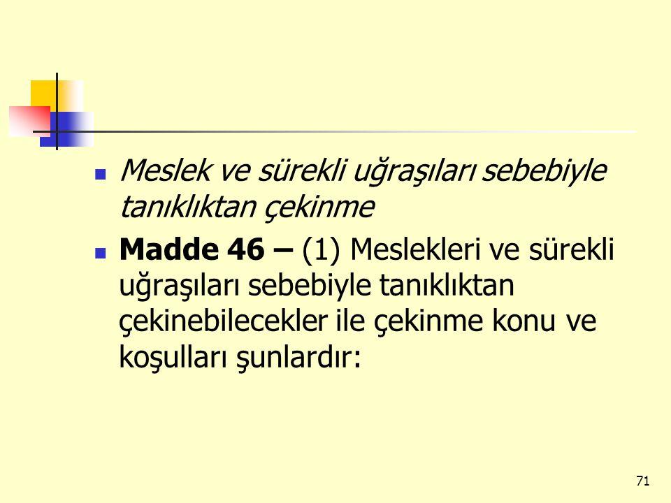 Meslek ve sürekli uğraşıları sebebiyle tanıklıktan çekinme Madde 46 – (1) Meslekleri ve sürekli uğraşıları sebebiyle tanıklıktan çekinebilecekler ile