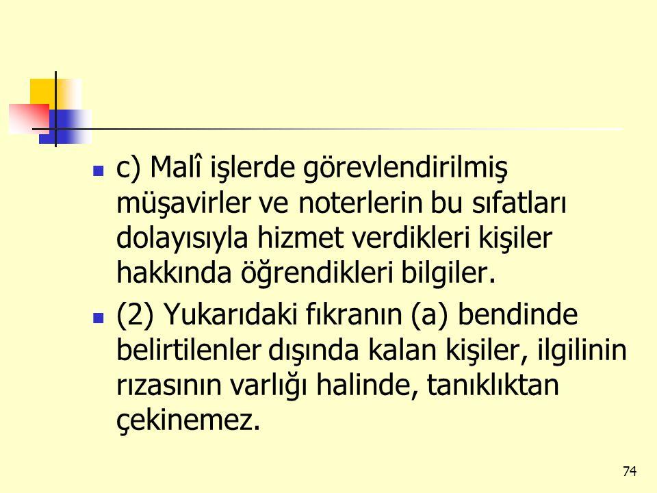 c) Malî işlerde görevlendirilmiş müşavirler ve noterlerin bu sıfatları dolayısıyla hizmet verdikleri kişiler hakkında öğrendikleri bilgiler. (2) Yukar