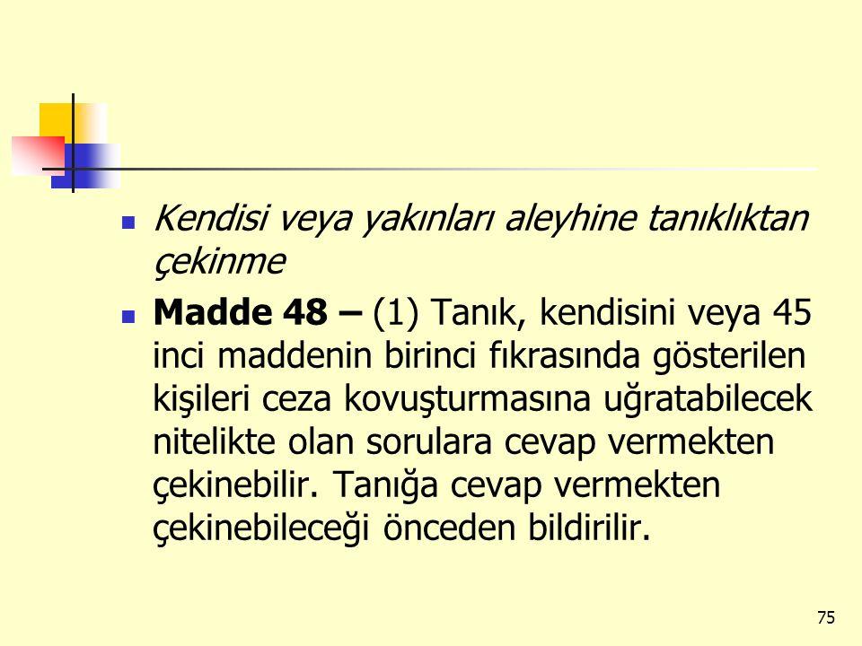 Kendisi veya yakınları aleyhine tanıklıktan çekinme Madde 48 – (1) Tanık, kendisini veya 45 inci maddenin birinci fıkrasında gösterilen kişileri ceza