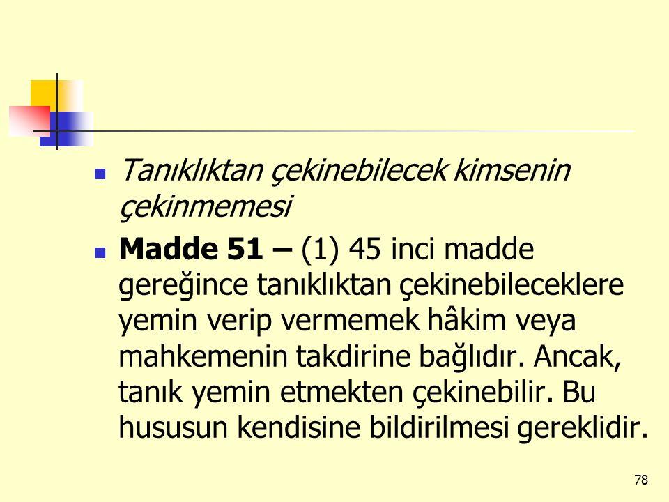 Tanıklıktan çekinebilecek kimsenin çekinmemesi Madde 51 – (1) 45 inci madde gereğince tanıklıktan çekinebileceklere yemin verip vermemek hâkim veya ma
