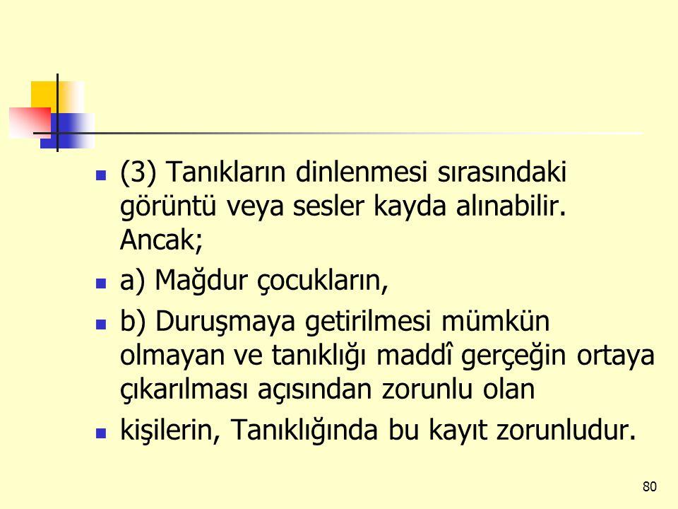 (3) Tanıkların dinlenmesi sırasındaki görüntü veya sesler kayda alınabilir. Ancak; a) Mağdur çocukların, b) Duruşmaya getirilmesi mümkün olmayan ve ta