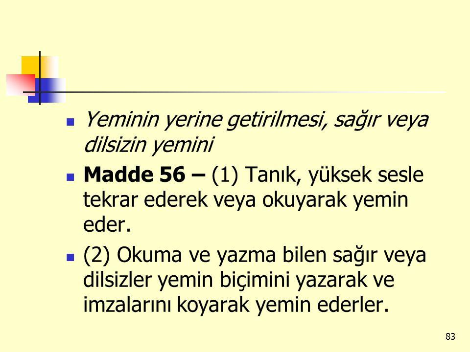 Yeminin yerine getirilmesi, sağır veya dilsizin yemini Madde 56 – (1) Tanık, yüksek sesle tekrar ederek veya okuyarak yemin eder. (2) Okuma ve yazma b