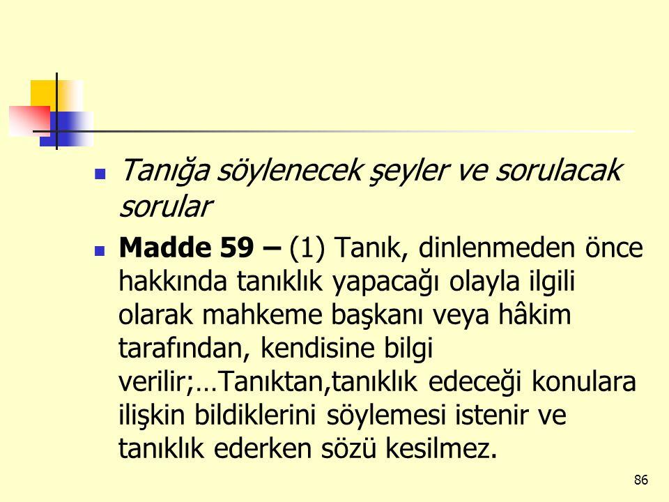 Tanığa söylenecek şeyler ve sorulacak sorular Madde 59 – (1) Tanık, dinlenmeden önce hakkında tanıklık yapacağı olayla ilgili olarak mahkeme başkanı v