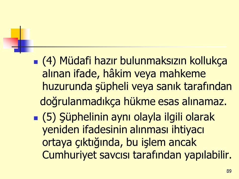 (4) Müdafi hazır bulunmaksızın kollukça alınan ifade, hâkim veya mahkeme huzurunda şüpheli veya sanık tarafından doğrulanmadıkça hükme esas alınamaz.
