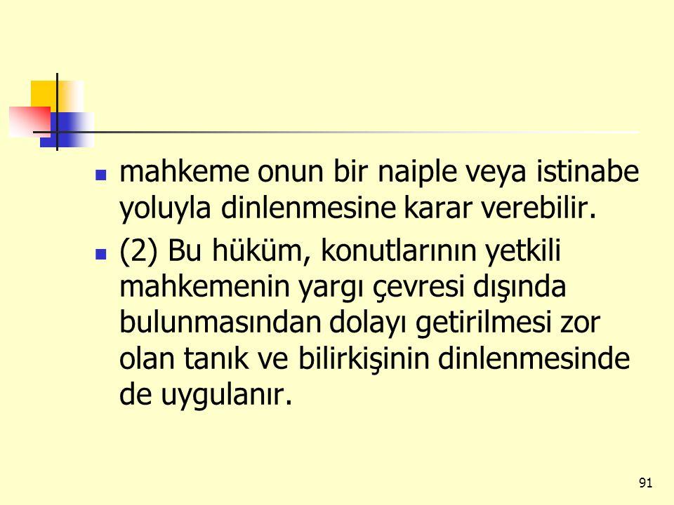 mahkeme onun bir naiple veya istinabe yoluyla dinlenmesine karar verebilir. (2) Bu hüküm, konutlarının yetkili mahkemenin yargı çevresi dışında bulunm