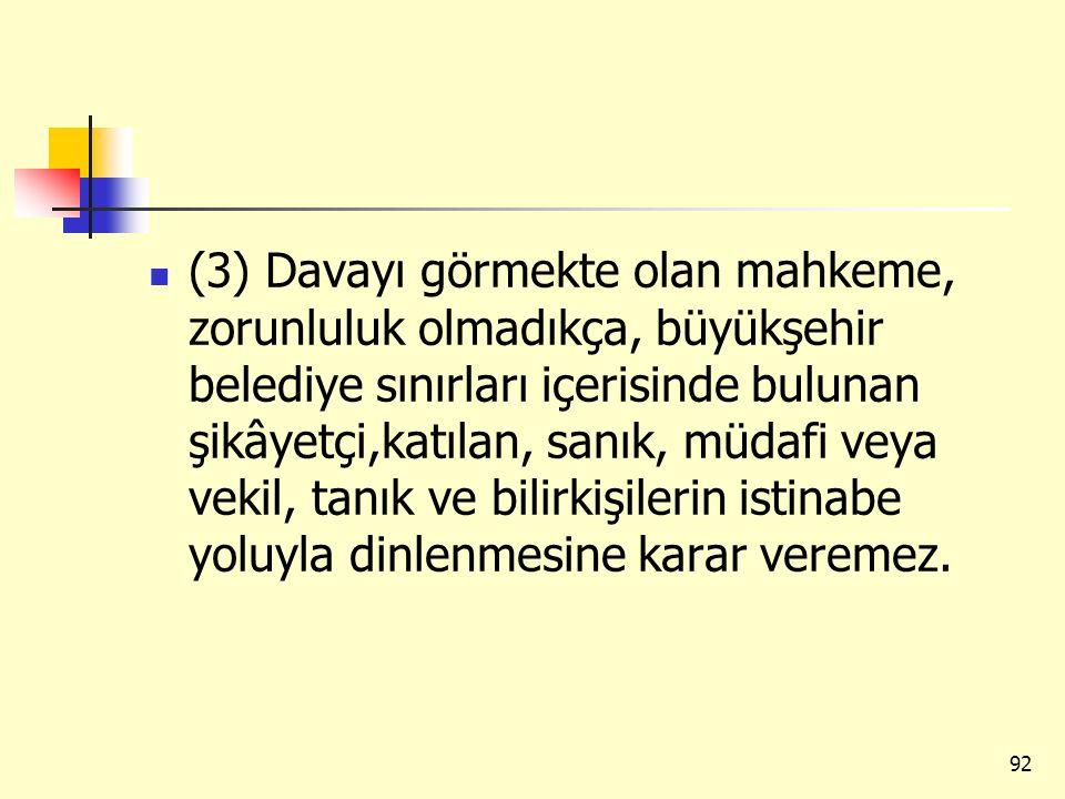 (3) Davayı görmekte olan mahkeme, zorunluluk olmadıkça, büyükşehir belediye sınırları içerisinde bulunan şikâyetçi,katılan, sanık, müdafi veya vekil,