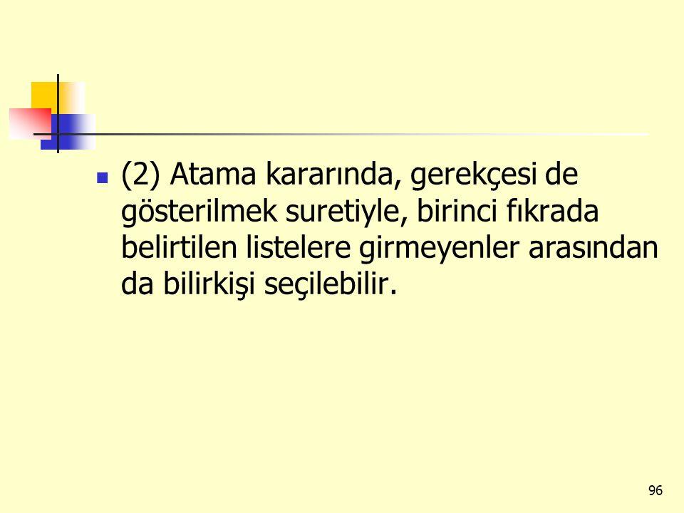 (2) Atama kararında, gerekçesi de gösterilmek suretiyle, birinci fıkrada belirtilen listelere girmeyenler arasından da bilirkişi seçilebilir. 96
