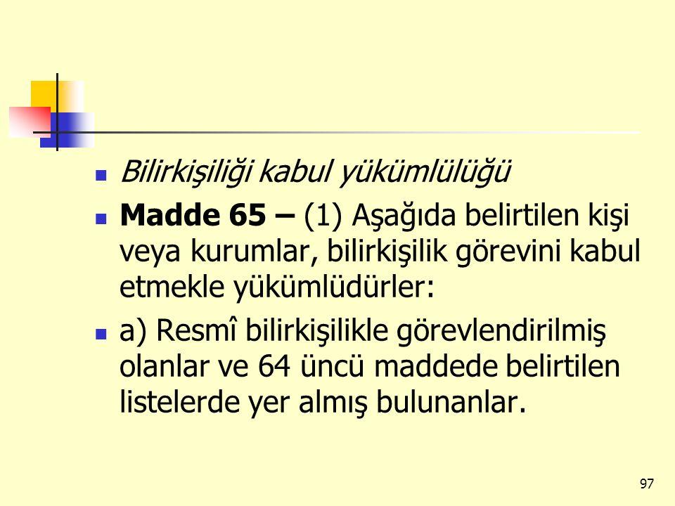 Bilirkişiliği kabul yükümlülüğü Madde 65 – (1) Aşağıda belirtilen kişi veya kurumlar, bilirkişilik görevini kabul etmekle yükümlüdürler: a) Resmî bili