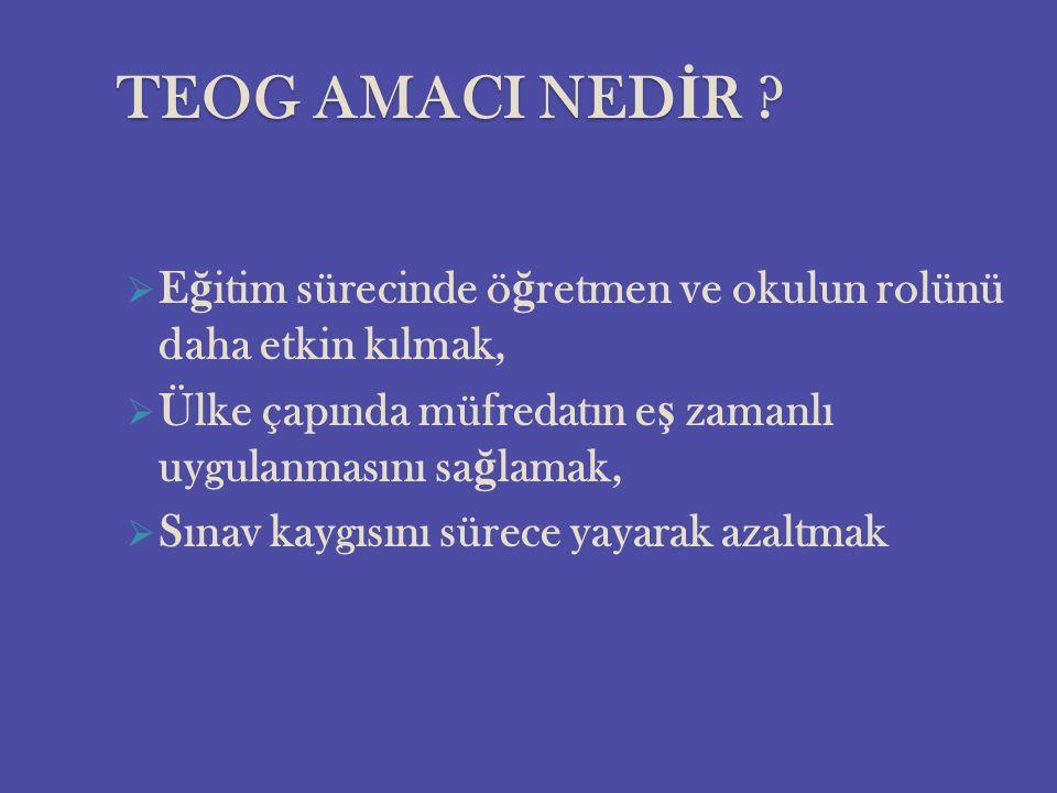 TEOG AMACI NED İ R .