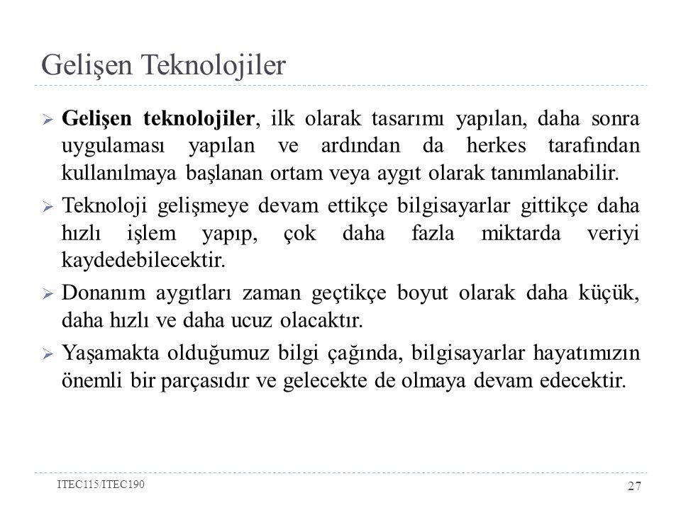Gelişen Teknolojiler  Gelişen teknolojiler, ilk olarak tasarımı yapılan, daha sonra uygulaması yapılan ve ardından da herkes tarafından kullanılmaya başlanan ortam veya aygıt olarak tanımlanabilir.