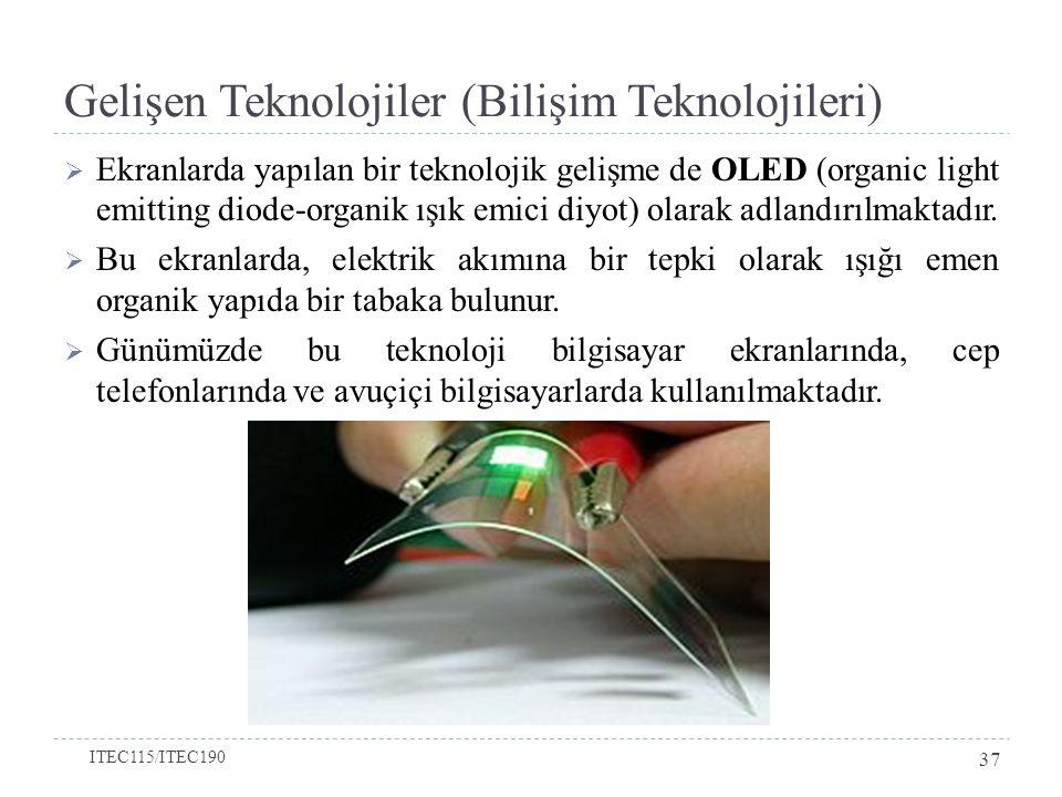 Gelişen Teknolojiler (Bilişim Teknolojileri)  Ekranlarda yapılan bir teknolojik gelişme de OLED (organic light emitting diode-organik ışık emici diyot) olarak adlandırılmaktadır.