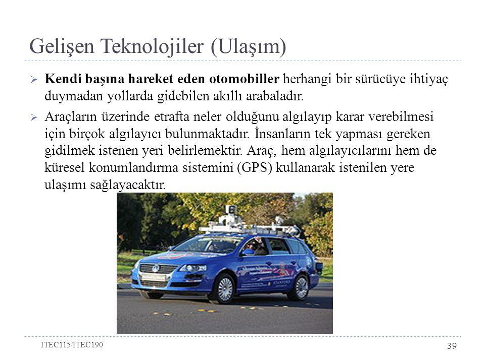 Gelişen Teknolojiler (Ulaşım)  Kendi başına hareket eden otomobiller herhangi bir sürücüye ihtiyaç duymadan yollarda gidebilen akıllı arabaladır.