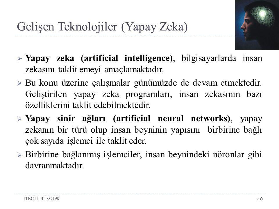Gelişen Teknolojiler (Yapay Zeka)  Yapay zeka (artificial intelligence), bilgisayarlarda insan zekasını taklit emeyi amaçlamaktadır.