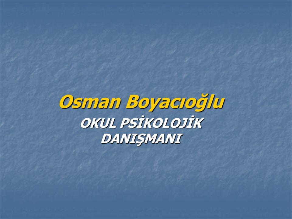 Osman Boyacıoğlu OKUL PSİKOLOJİK DANIŞMANI