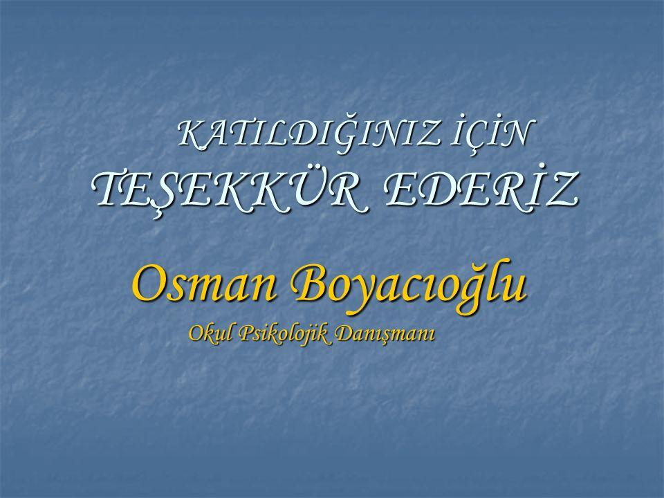 KATILDIĞINIZ İÇİN TEŞEKKÜR EDERİZ KATILDIĞINIZ İÇİN TEŞEKKÜR EDERİZ Osman Boyacıoğlu Osman Boyacıoğlu Okul Psikolojik Danışmanı Okul Psikolojik Danışm