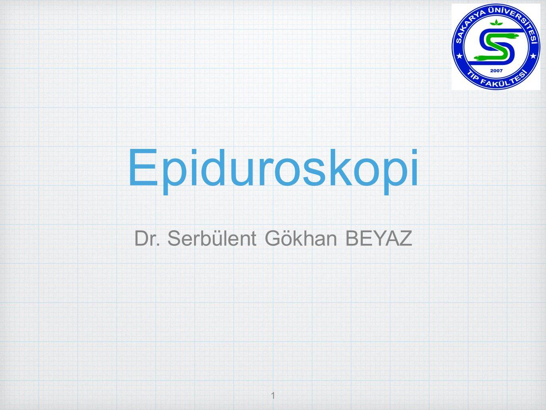 1 Epiduroskopi Dr. Serbülent Gökhan BEYAZ