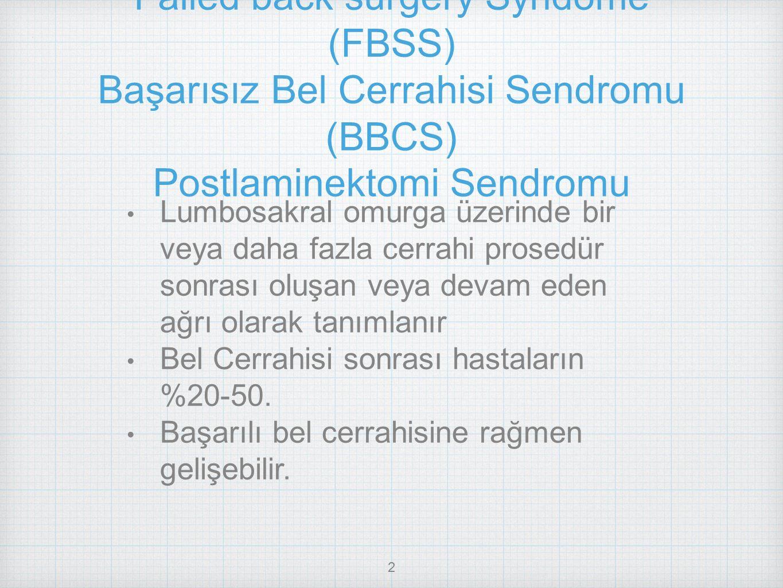 2 Failed back surgery Syndome (FBSS) Başarısız Bel Cerrahisi Sendromu (BBCS) Postlaminektomi Sendromu Lumbosakral omurga üzerinde bir veya daha fazla
