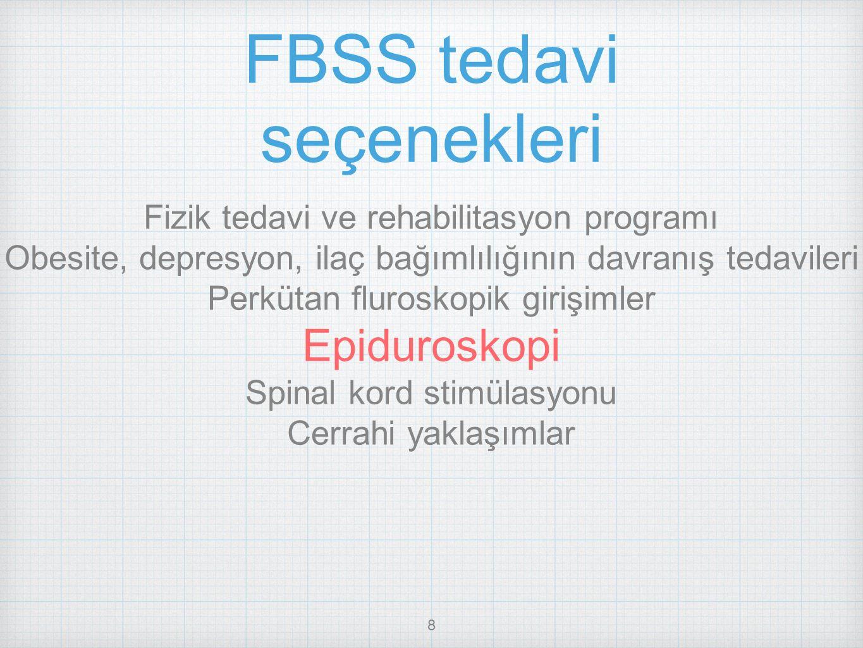 8 FBSS tedavi seçenekleri Fizik tedavi ve rehabilitasyon programı Obesite, depresyon, ilaç bağımlılığının davranış tedavileri Perkütan fluroskopik gir