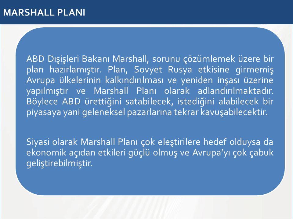 MARSHALL PLANI ABD Dışişleri Bakanı Marshall, sorunu çözümlemek üzere bir plan hazırlamıştır. Plan, Sovyet Rusya etkisine girmemiş Avrupa ülkelerinin