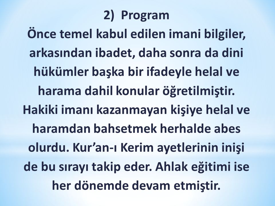 2) Program Önce temel kabul edilen imani bilgiler, arkasından ibadet, daha sonra da dini hükümler başka bir ifadeyle helal ve harama dahil konular öğretilmiştir.