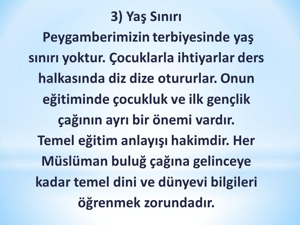 3) Yaş Sınırı Peygamberimizin terbiyesinde yaş sınırı yoktur.