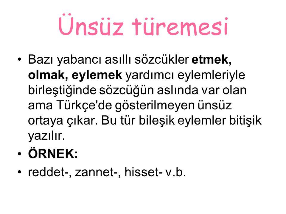 Ünsüz türemesi Bazı yabancı asıllı sözcükler etmek, olmak, eylemek yardımcı eylemleriyle birleştiğinde sözcüğün aslında var olan ama Türkçe de gösterilmeyen ünsüz ortaya çıkar.