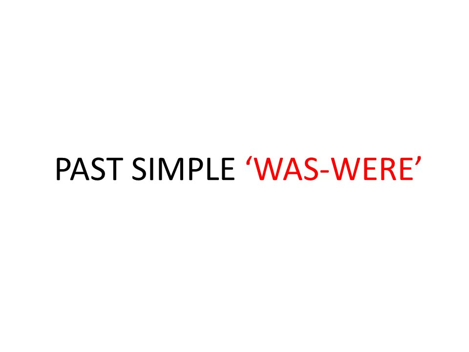 PAST SIMPLE 'WAS-WERE'