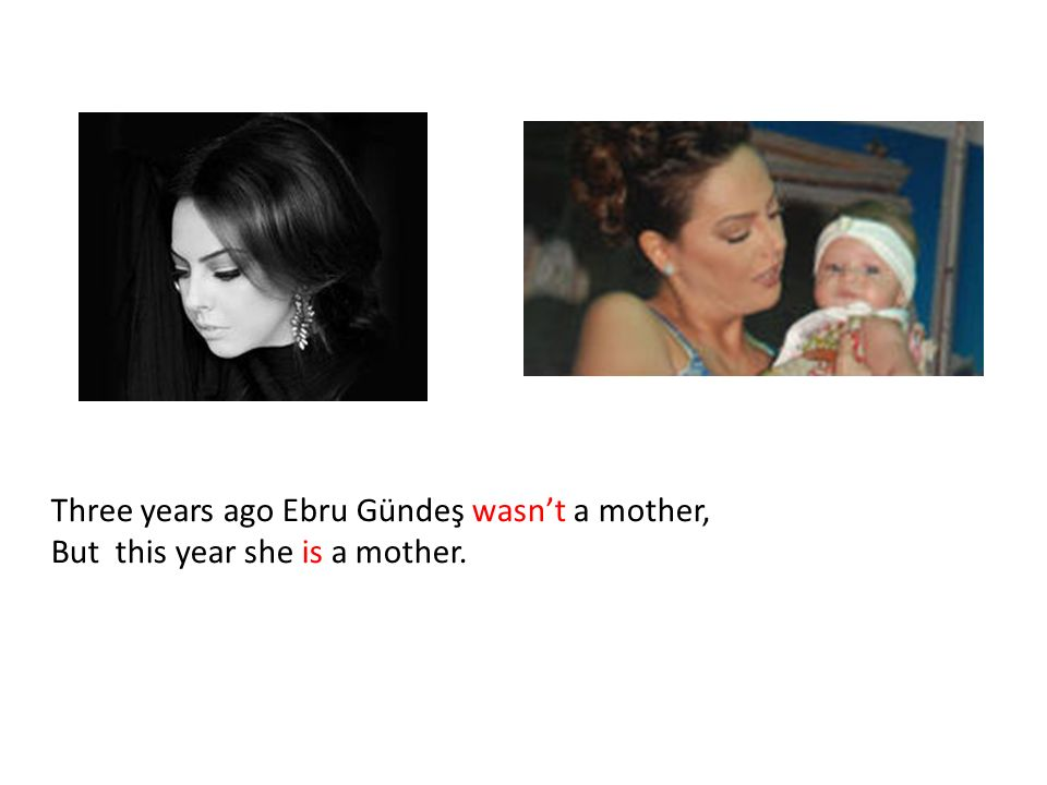 Three years ago Ebru Gündeş wasn't a mother, But this year she is a mother.