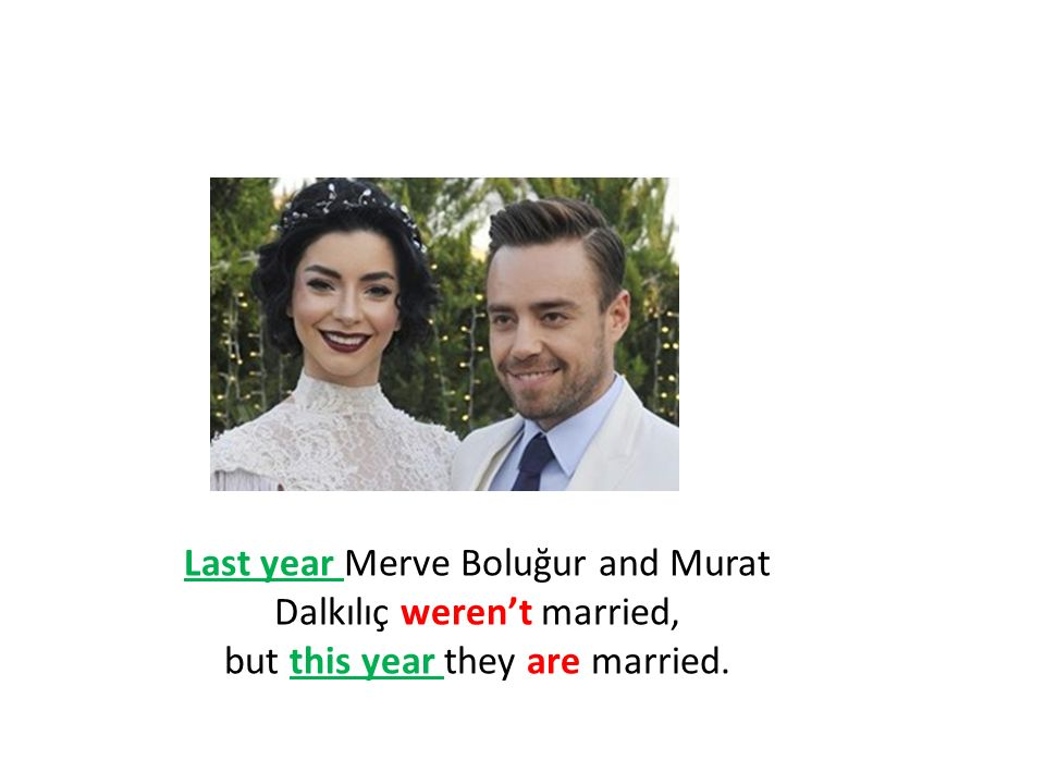 Last year Merve Boluğur and Murat Dalkılıç weren't married, but this year they are married.