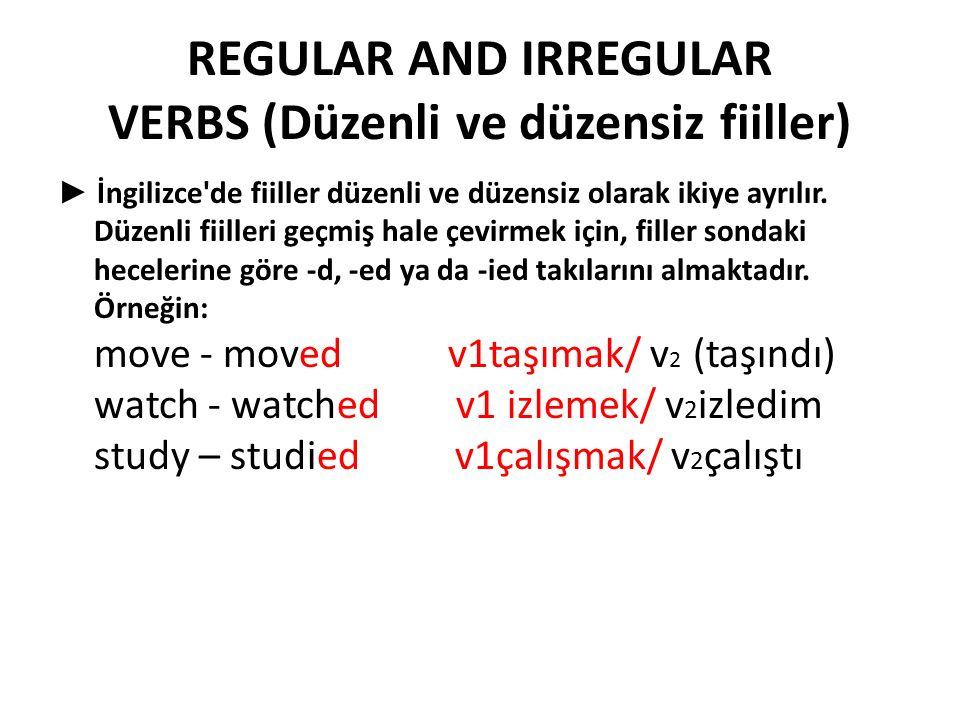 REGULAR AND IRREGULAR VERBS (Düzenli ve düzensiz fiiller) ► İngilizce de fiiller düzenli ve düzensiz olarak ikiye ayrılır.