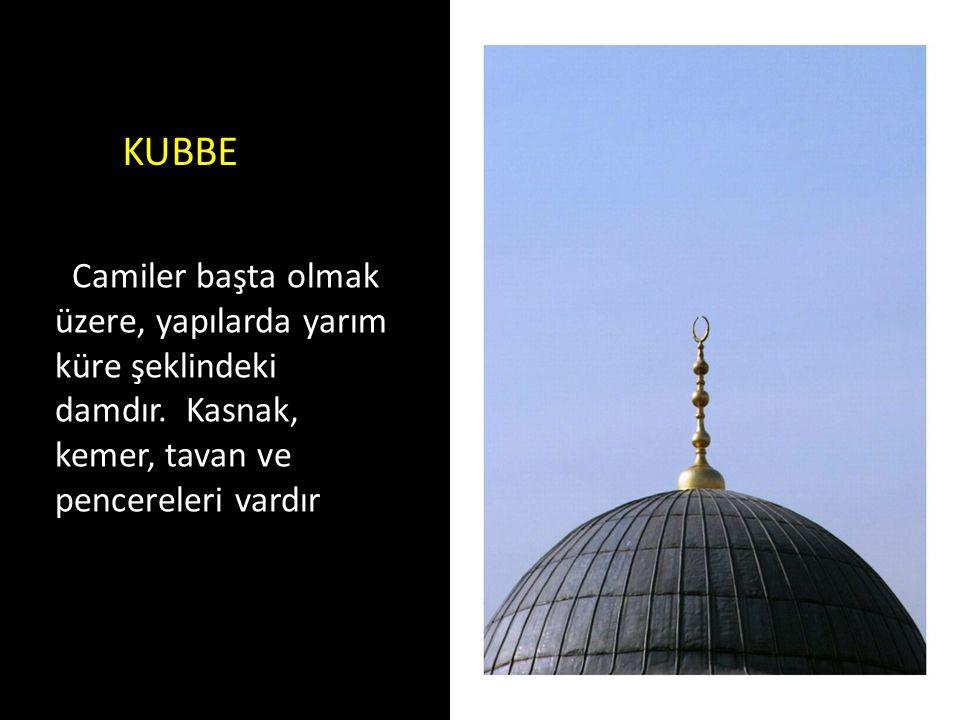 KUBBE Camiler başta olmak üzere, yapılarda yarım küre şeklindeki damdır. Kasnak, kemer, tavan ve pencereleri vardır