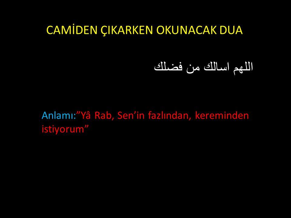 """CAMİDEN ÇIKARKEN OKUNACAK DUA اللهم اسالك من فضلك Anlamı:""""Yâ Rab, Sen'in fazlından, kereminden istiyorum"""""""