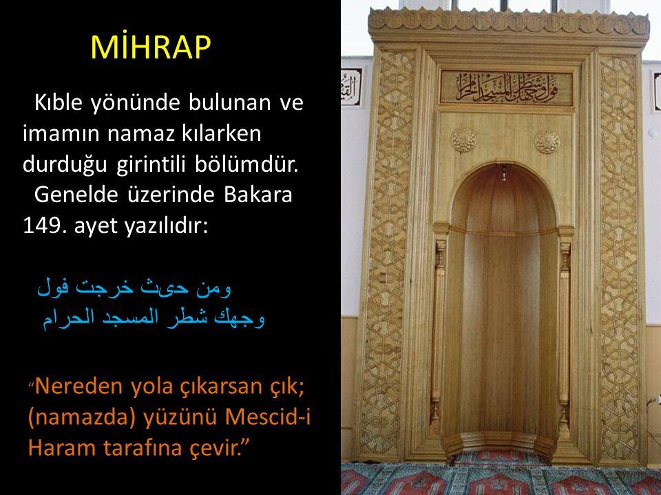 MİHRAP Kıble yönünde bulunan ve imamın namaz kılarken durduğu girintili bölümdür. Genelde üzerinde Bakara 149. ayet yazılıdır: ومن حىث خرجت فول وجهك ش