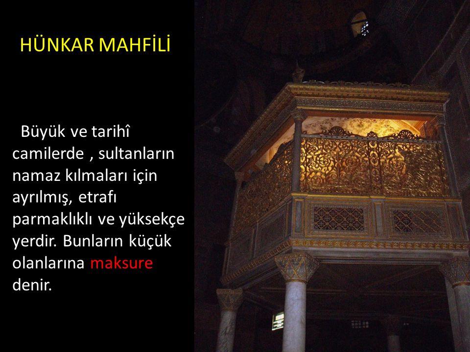 HÜNKAR MAHFİLİ Büyük ve tarihî camilerde, sultanların namaz kılmaları için ayrılmış, etrafı parmaklıklı ve yüksekçe yerdir. Bunların küçük olanlarına