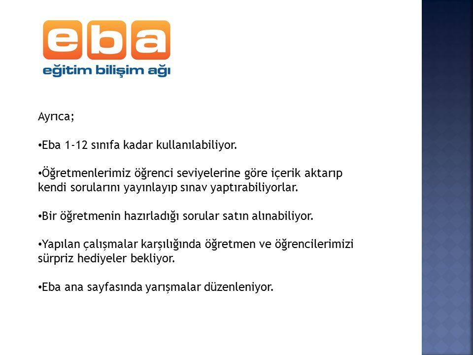 Ayrıca; Eba 1-12 sınıfa kadar kullanılabiliyor.