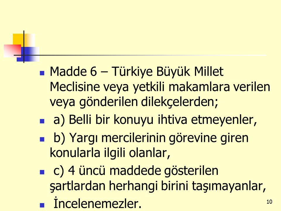 Madde 6 – Türkiye Büyük Millet Meclisine veya yetkili makamlara verilen veya gönderilen dilekçelerden; a) Belli bir konuyu ihtiva etmeyenler, b) Yargı