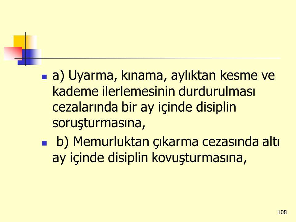 a) Uyarma, kınama, aylıktan kesme ve kademe ilerlemesinin durdurulması cezalarında bir ay içinde disiplin soruşturmasına, b) Memurluktan çıkarma cezas