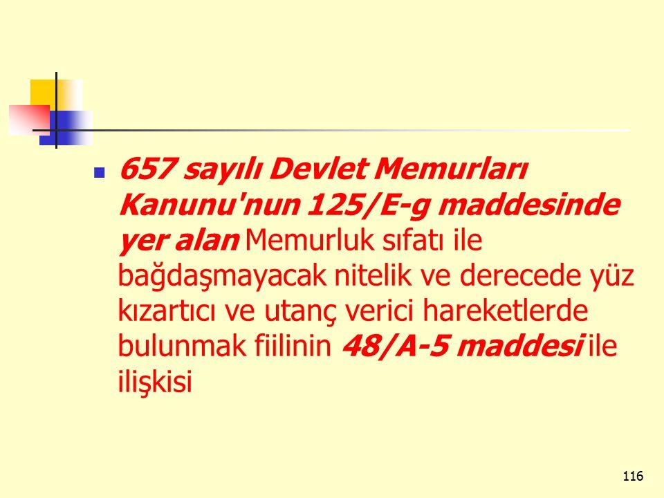 657 sayılı Devlet Memurları Kanunu'nun 125/E-g maddesinde yer alan Memurluk sıfatı ile bağdaşmayacak nitelik ve derecede yüz kızartıcı ve utanç verici