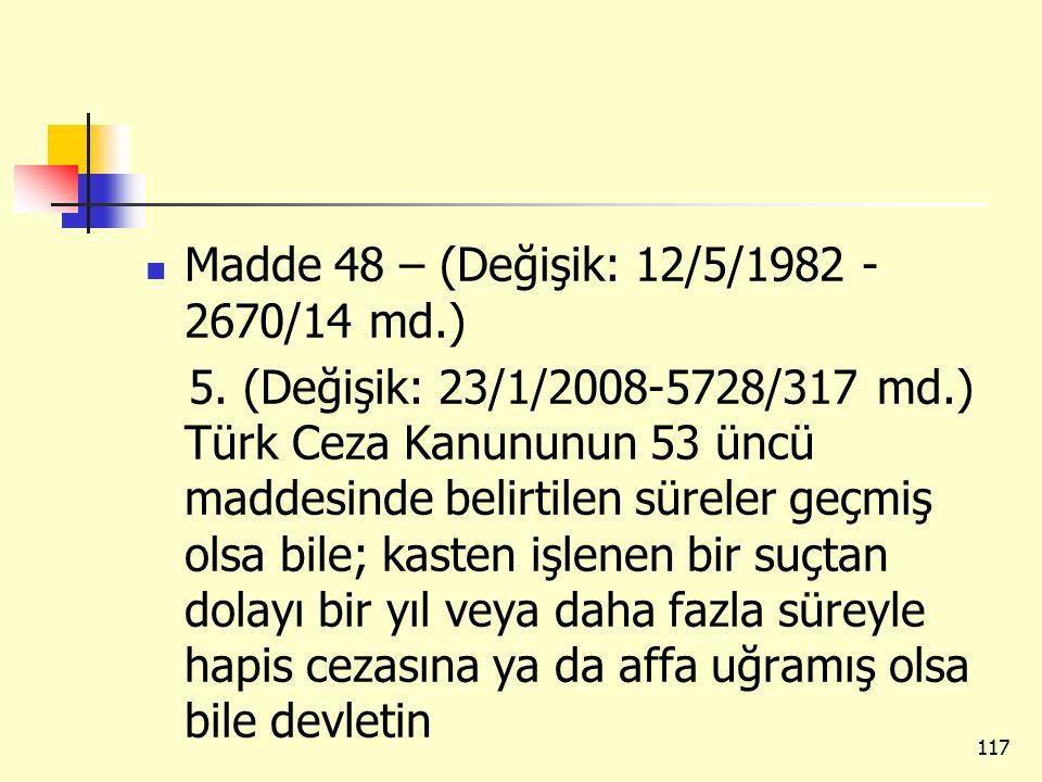 Madde 48 – (Değişik: 12/5/1982 - 2670/14 md.) 5. (Değişik: 23/1/2008-5728/317 md.) Türk Ceza Kanununun 53 üncü maddesinde belirtilen süreler geçmiş ol