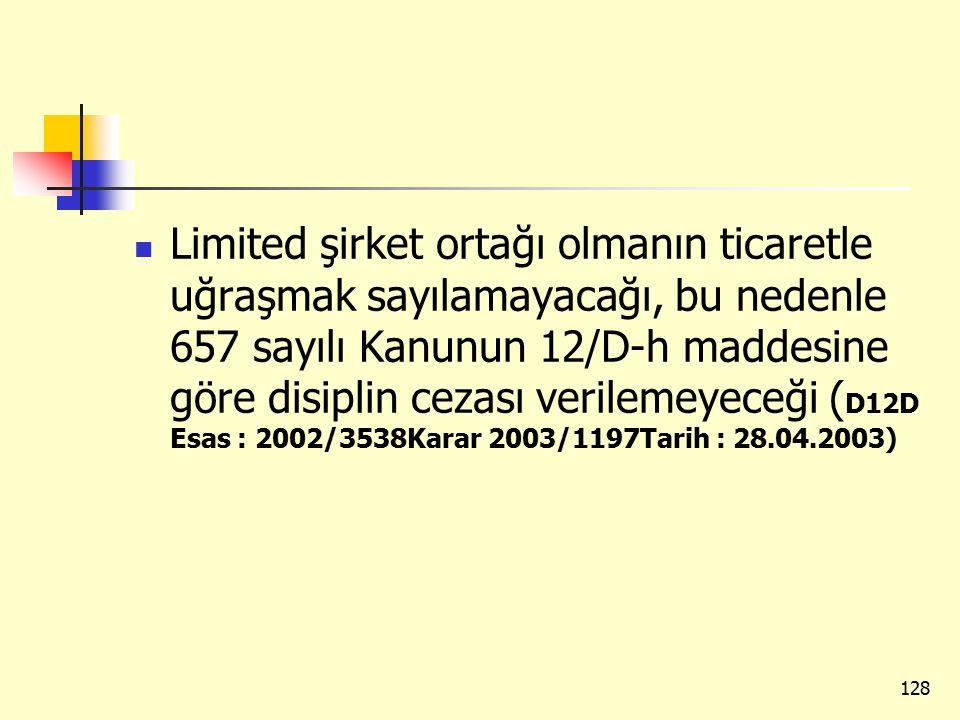 Limited şirket ortağı olmanın ticaretle uğraşmak sayılamayacağı, bu nedenle 657 sayılı Kanunun 12/D-h maddesine göre disiplin cezası verilemeyeceği (