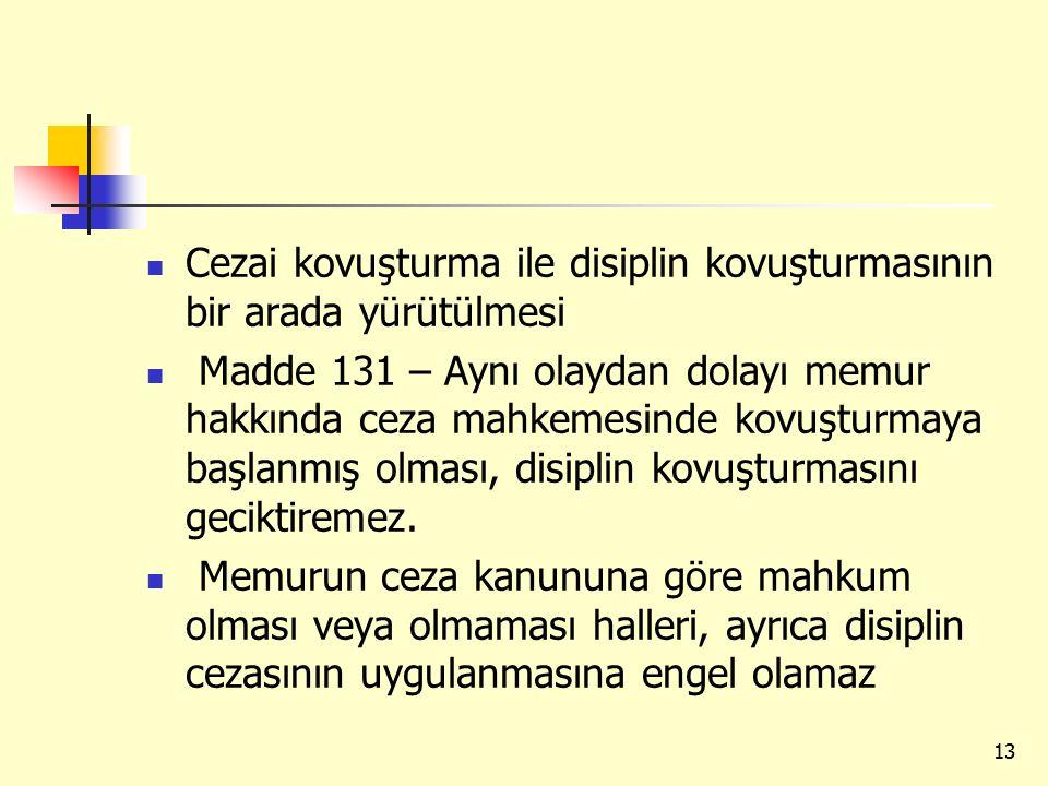 Cezai kovuşturma ile disiplin kovuşturmasının bir arada yürütülmesi Madde 131 – Aynı olaydan dolayı memur hakkında ceza mahkemesinde kovuşturmaya başl