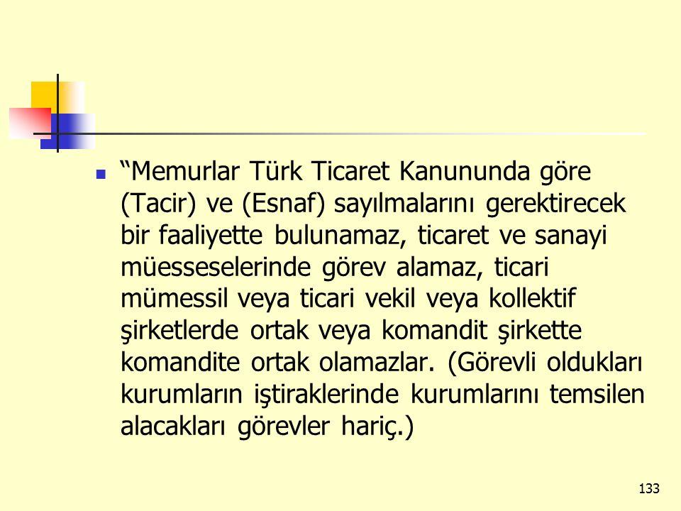 """""""Memurlar Türk Ticaret Kanununda göre (Tacir) ve (Esnaf) sayılmalarını gerektirecek bir faaliyette bulunamaz, ticaret ve sanayi müesseselerinde görev"""