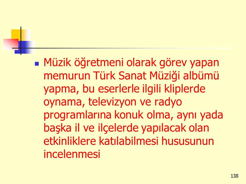 Müzik öğretmeni olarak görev yapan memurun Türk Sanat Müziği albümü yapma, bu eserlerle ilgili kliplerde oynama, televizyon ve radyo programlarına kon
