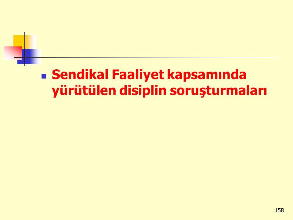 Sendikal Faaliyet kapsamında yürütülen disiplin soruşturmaları 158