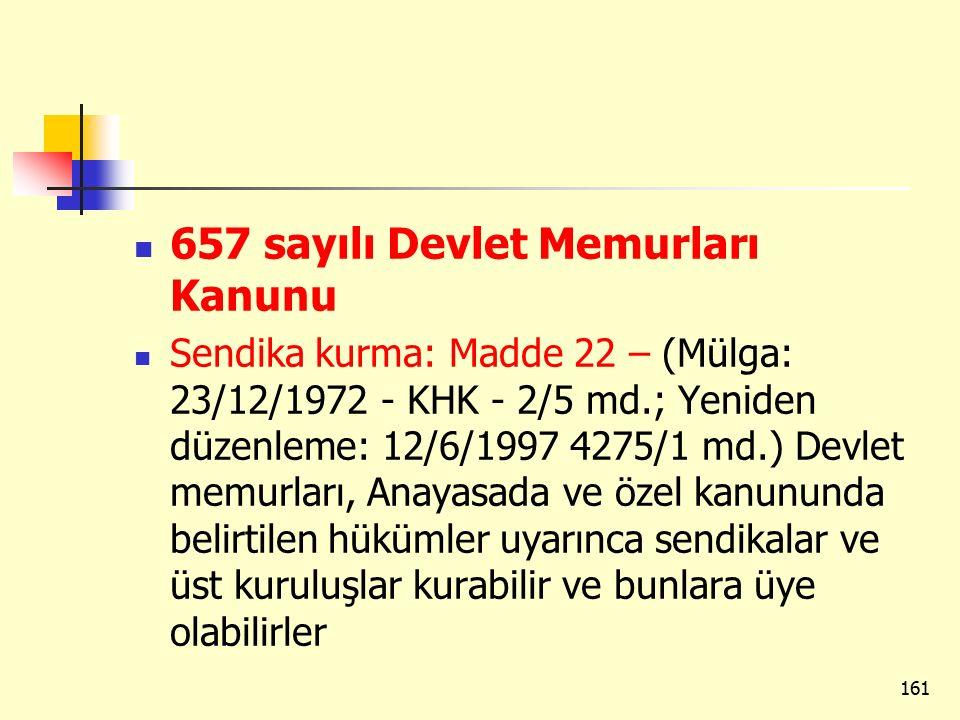 657 sayılı Devlet Memurları Kanunu Sendika kurma: Madde 22 – (Mülga: 23/12/1972 - KHK - 2/5 md.; Yeniden düzenleme: 12/6/1997 4275/1 md.) Devlet memur