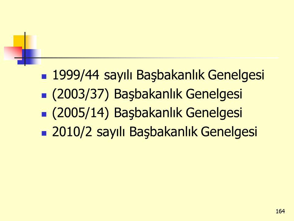 1999/44 sayılı Başbakanlık Genelgesi (2003/37) Başbakanlık Genelgesi (2005/14) Başbakanlık Genelgesi 2010/2 sayılı Başbakanlık Genelgesi 164