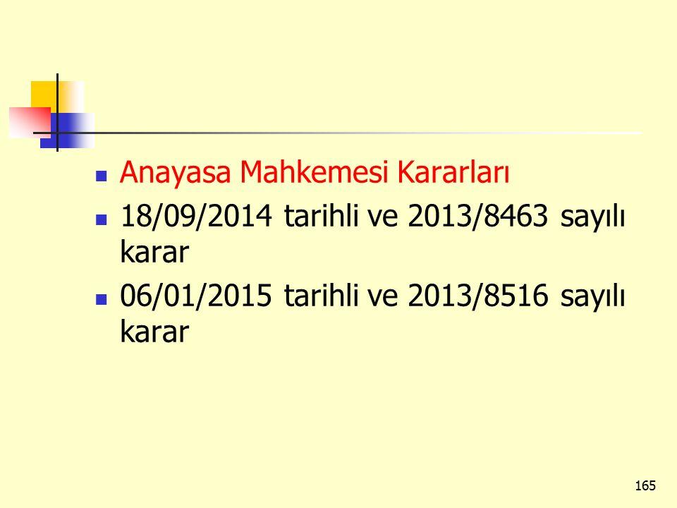 Anayasa Mahkemesi Kararları 18/09/2014 tarihli ve 2013/8463 sayılı karar 06/01/2015 tarihli ve 2013/8516 sayılı karar 165