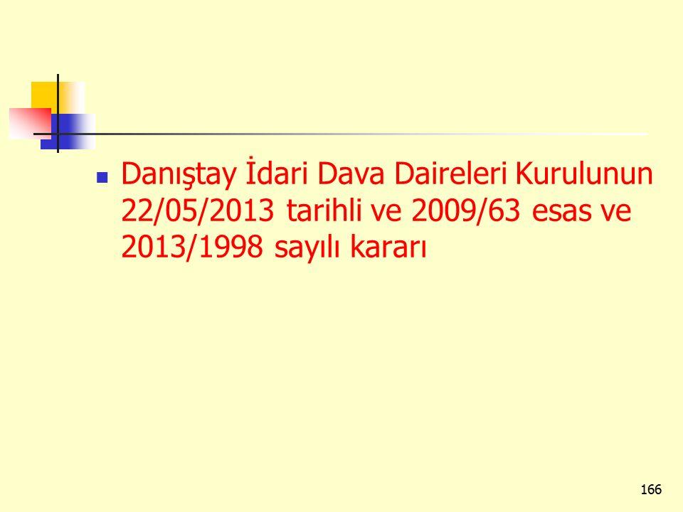 Danıştay İdari Dava Daireleri Kurulunun 22/05/2013 tarihli ve 2009/63 esas ve 2013/1998 sayılı kararı 166
