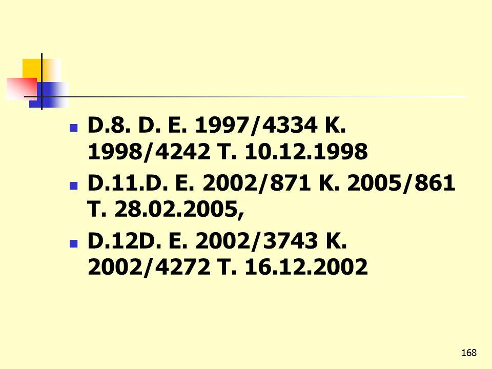 D.8. D. E. 1997/4334 K. 1998/4242 T. 10.12.1998 D.11.D. E. 2002/871 K. 2005/861 T. 28.02.2005, D.12D. E. 2002/3743 K. 2002/4272 T. 16.12.2002 168