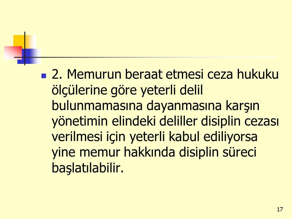 2. Memurun beraat etmesi ceza hukuku ölçülerine göre yeterli delil bulunmamasına dayanmasına karşın yönetimin elindeki deliller disiplin cezası verilm